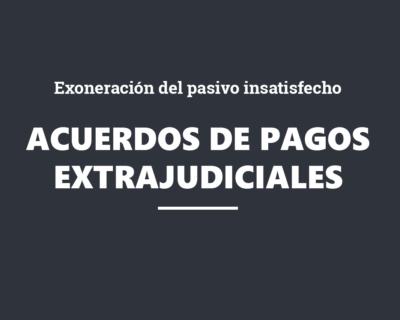 Los Acuerdos Extrajudiciales de Pagos y la exoneración del pasivo insatisfecho. Una segunda oportunidad