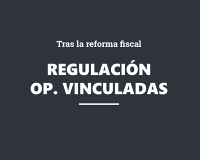 La regulación de las operaciones vinculadas tras la reforma fiscal