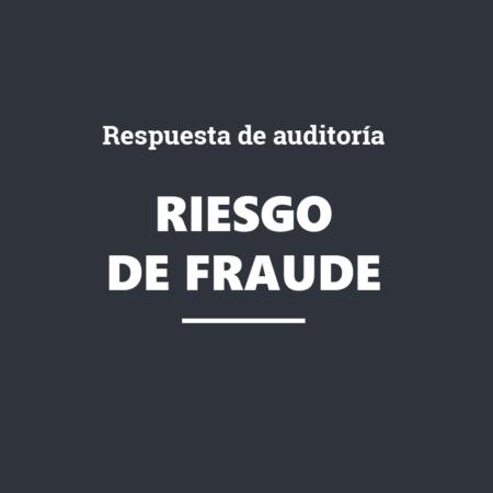 Riesgo de fraude y respuesta de auditoría