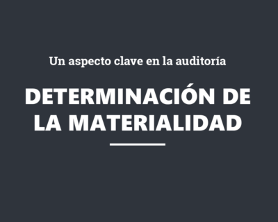 Determinación de la materialidad: un aspecto clave en la auditoría