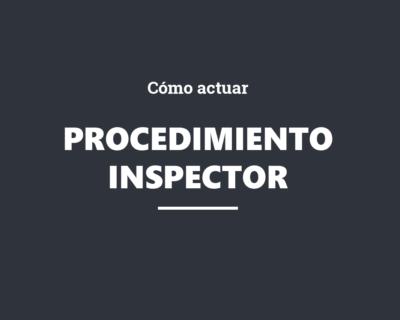 ¿Cómo actuar ante el procedimiento inspector?