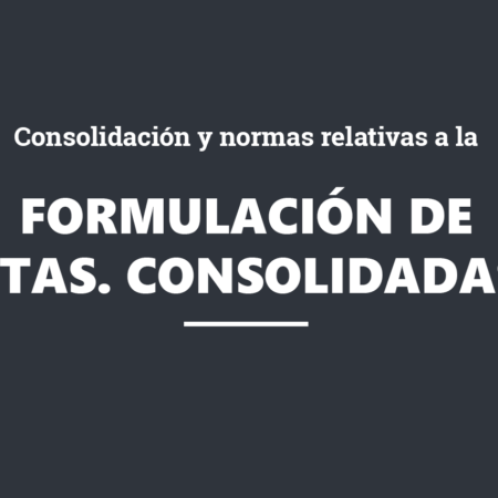 Consolidación y normas relativas a la formulación de cuentas consolidadas