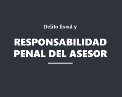 Delito fiscal y responsabilidad penal del asesor fiscal