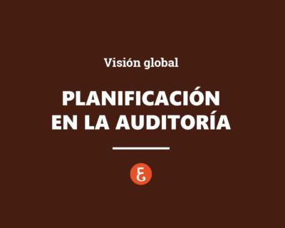 Planificación en la auditoría. Una visión Global