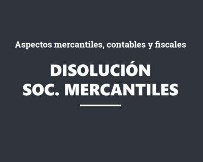 Aspectos mercantiles, contables y fiscales de la Disolución y Liquidación de Sociedades Mercantiles