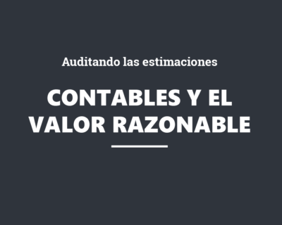 Auditando las estimaciones contables y el valor razonable