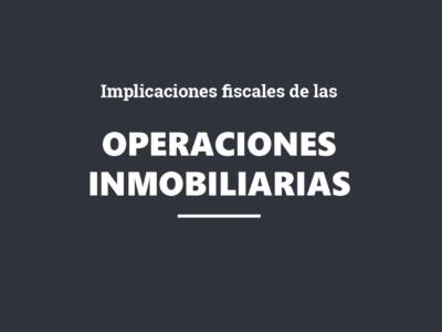 WEBINAR: Implicaciones fiscales de las operaciones inmobiliarias