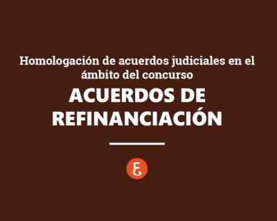 Acuerdos de Refinanciación. Homologación de los acuerdos judiciales en el ámbito del concurso