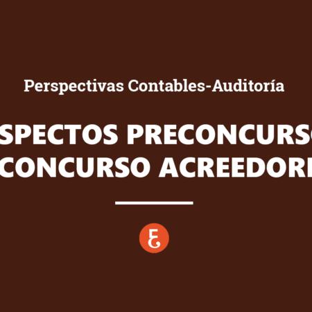 Aspectos del Preconcurso y Concurso de acreedores desde las perspectivas Contables-Auditoría