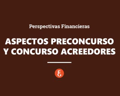 Aspectos del Preconcurso y Concurso de acreedores desde las perspectivas Financieras