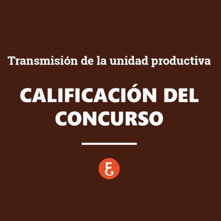 Calificación del concurso y la transmisión de la unidad productiva