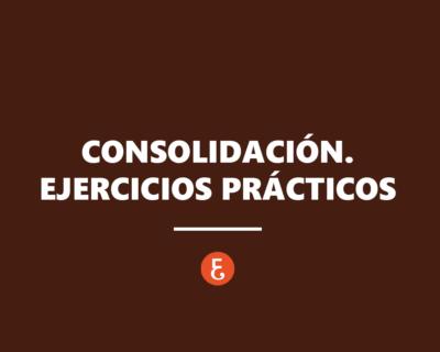 Consolidación. Ejercicios prácticos
