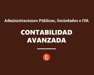 Contabilidad Avanzada: Administraciones Públicas, Sociedades e IVA