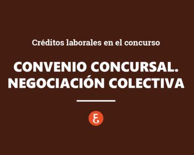 El convenio concursal y negociación colectiva y créditos laborales en el concurso
