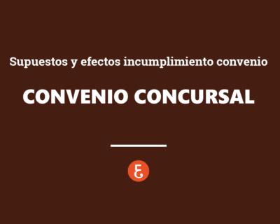 El convenio concursal. Supuestos y efectos del incumplimiento del convenio