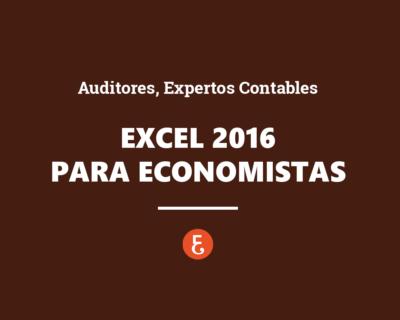 Excel 2016 para Economistas (Auditores, Expertos Contables,…)