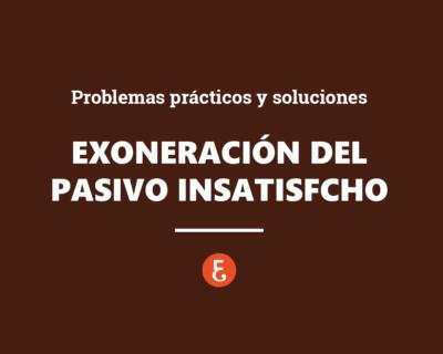Exoneración del Pasivo Insatisfecho. Problemas prácticos y soluciones y Última jurisprudencia relevante en materia concursal