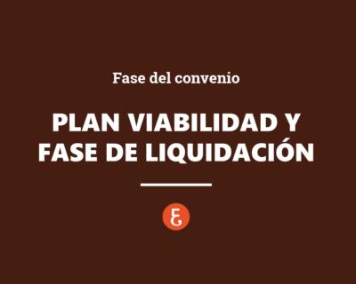 Fase de Convenio: plan de viabilidad y fase de liquidación