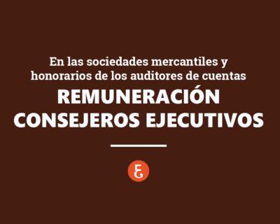 La remuneración de los consejeros ejecutivos de las sociedades mercantiles y los honorarios de los auditores de cuentas
