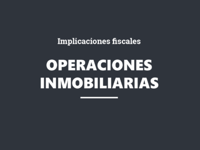 Implicaciones fiscales de las operaciones inmobiliarias