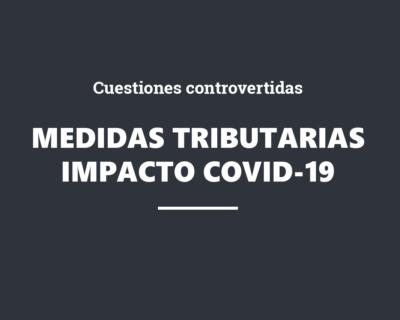 Cuestiones controvertidas como consecuencia de las medidas tributarias adoptadas para responder al impacto social y económico del COVID-19