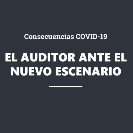 Consecuencias Covid-19: El auditor ante el nuevo escenario