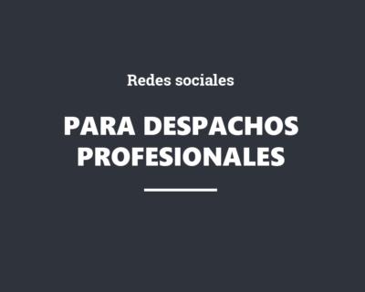 Cómo utilizar las redes sociales para posicionar la marca del despacho profesional