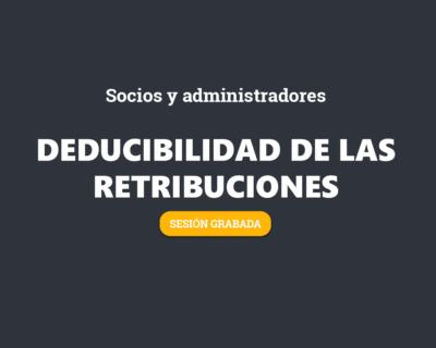 WEBINAR. Deducibilidad de las retribuciones de socios y administradores. GRABACIÓN