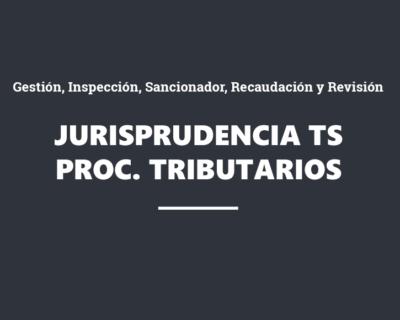 Jurisprudencia más relevante y reciente del Tribunal Supremo en procedimientos tributarios
