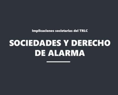 Actualización societaria. Sociedades y derecho de alarma. Implicaciones societarias del TRLC