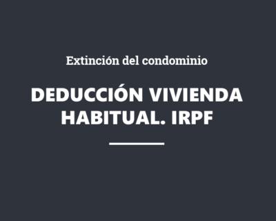 IRPF. Deducción por adquisición de vivienda habitual