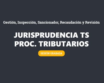 WEBINAR. Jurisprudencia más relevante y reciente del Tribunal Supremo en procedimientos tributarios. GRABACIÓN