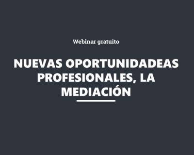 Webinar gratuito – Nuevas oportunidades profesionales, la Mediación