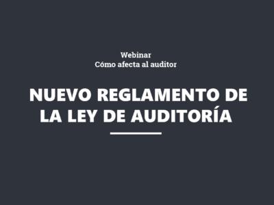 WEBINAR. Cómo afecta al auditor el nuevo Reglamento de la Ley de Auditoría