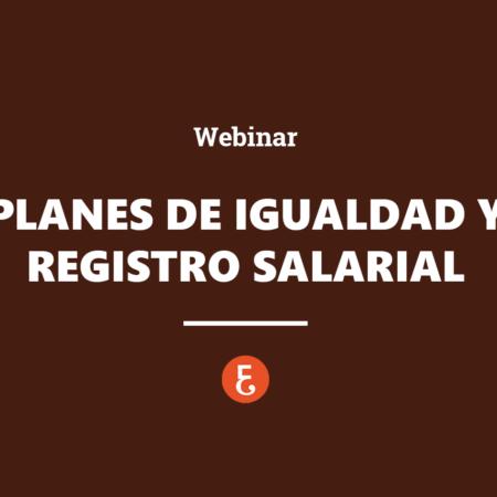 Las nuevas obligaciones en materia de Planes de Igualdad y Registro Salarial
