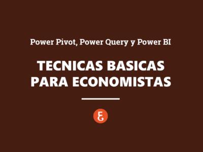 Power Pivot, Power Query y Power BI. Técnicas básicas para economistas (financieros, contables, auditores..)