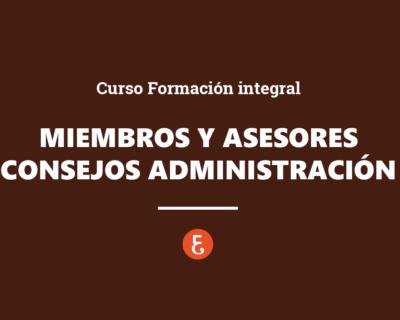 Curso Formación integral para miembros y asesores de consejos de administración