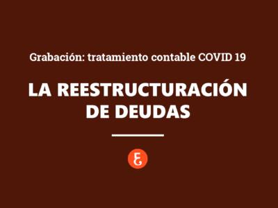 Grabación: El tratamiento contable de la reestructuración de deudas… una frecuente consecuencia del COVID 19