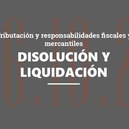 Disolución y liquidación de sociedades. Tributación y responsabilidades fiscales y mercantiles